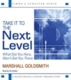 img - for Take It to the Next Level: What Got You Here, Won't Get You There book / textbook / text book