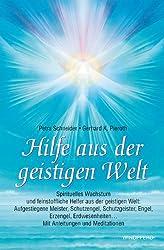 Hilfe aus der geistigen Welt: Spirituelles Wachstum und feinstoffliche Helfer aus der geistigen Welt: Aufgestiegene Meister, Schutzengel, ... Mit ... ... Mit Anleitungen und Meditationen