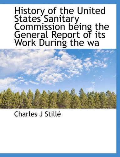 History of the United States Sanitary Commission being the General Report of its Work During the wa pdf