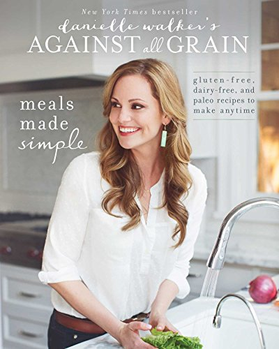 Danielle Walker's Against All Grain: Gluten-Free, Dairy-Free Recipes