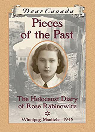 Dear Canada Pieces Of The Past The Holocaust Diary Of Rose Rabinowitz Winnipeg Manitoba 1948 Kindle Edition By Matas Carol Children Kindle Ebooks Amazon Com
