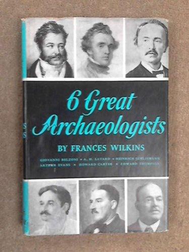 6 Great Archaeologists (belzoni,Layard,Schliemann,Arthur Evans,Howard Carter and Edward Thompson)