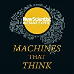 Machines That Think: Everything You Need to Know About the Coming Age of Artificial Intelligence | New Scientist