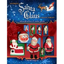 Antique Santa Claus Collectibles: Identification & Value Guide