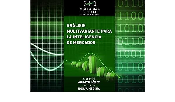 Amazon.com: Análisis multivariante para la inteligencia de mercados (Spanish Edition) eBook: Pilar Ester Arroyo López, Julio César Borja Medina, ...