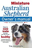 Miniature Australian Shepherd Owner's Manual. How to care, train & keep Your Mini Aussie healthy. Includes Miniature American Shepherd. Vet approved c
