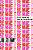 #10: She Wants It: Desire, Power, and Toppling the Patriarchy