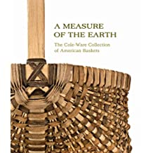 A Measure of the Earth: The Cole-Ware Collection of American Baskets