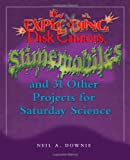 Image of Exploding Disk Cannons, Slimemobiles, and 32 Other Projects for Saturday Science