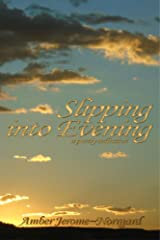 Slipping Into Evening: a poetry collection Kindle Edition
