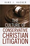 The Culture of Conservative Christian Litigation, Hans J. Hacker, 0742534456