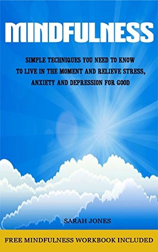 Book: Mindfulness - Simple Techniques You Need To Know To Live In The Moment And Relieve Stress, Anxiety And Depression for Good by Sarah Jones