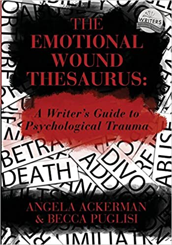 A Writers Guide to Psychological Trauma The Emotional Wound Thesaurus