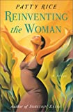Reinventing the Woman, Patty Rice, 0684853418