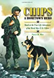 img - for Chips a Hometown Hero:Based on the True-Life Adventures of the World War Two K9 Hero(A Mom's Choice Awards Gold Medal Winner) book / textbook / text book
