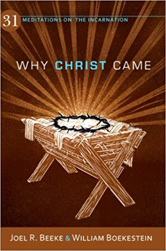 Image result for Why Christ Came, by Joel R. Beeke and William Boekestein.