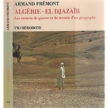Algérie = El Djazaïr : les carnets de guerre et de terrain d'un géographe