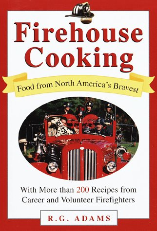 Firehouse Cooking: Food from North America's Bravest by R.G. Adams