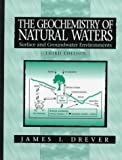 The Geochemistry of Natural Waters : Surface and Groundwater Environments, Drever, James I., 0132727900