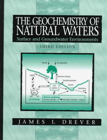 The Geochemistry of Natural Waters: Surface and Groundwater Environments (3rd Edition)