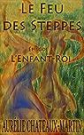 Le Feu des Steppes, tome 1 : L'Enfant-Roi par Chateaux-Martin