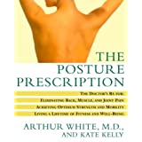 The Posture Prescription: The Doctor's Rx for: Eliminating Back, Muscle, and Joint Pain; Achieving Optimum Strength and Mobility; Living a Lifetime of Fitness and Well-Being