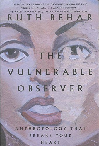 The Vulnerable Observer: Anthropology That Breaks Your Heart