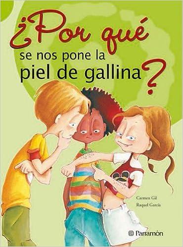 Por Qué Se Nos Pone La Piel De Gallina Porque Spanish Edition Gil Carmen García Raquel 9788434226593 Books