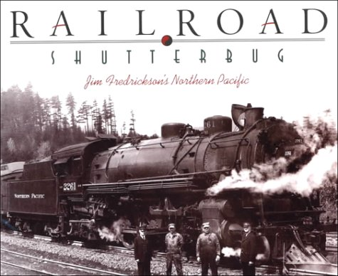 Railroad Shutterbug: Jim Fredrickson's Northern Pacific