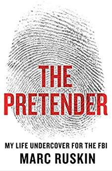 The Pretender: My Life Undercover for the FBI by [Ruskin, Marc]
