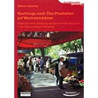 Nachfrage nach Öko-Produkten auf Wochenmärkten - Ergebnisse einer Befragung von Wochenmarkt-Besuchern in der Metropolregion Hamburg (Schriftenreihe Ökomarkt)