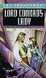 Lord Conrad's Lady (Adventures of Conrad Stargard/Leo Frankowski, Book 5)