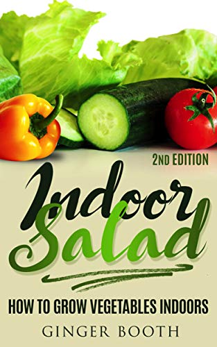 Indoor Salad: How to Grow Vegetables Indoors, 2nd Edition by [Booth, Ginger]