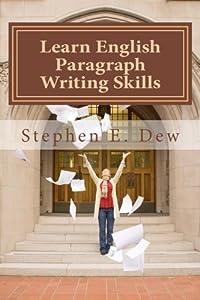Learn English Paragraph Writing Skills: ESL Paragraph Essentials for International Students (Academic Writing Skills) (Volume 1)