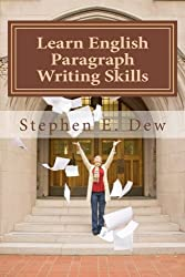 Learn English Paragraph Writing Skills: ESL Paragraph Essentials for International Students (Academic Writing Skills) (Volume 1)