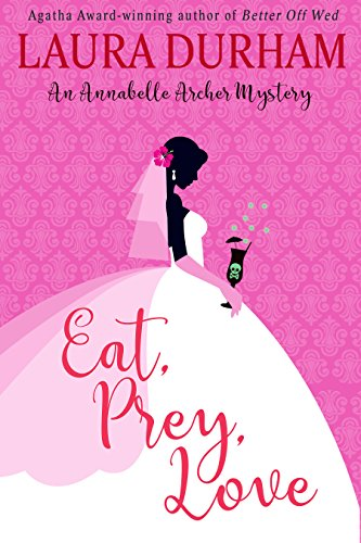 Eat, Prey, Love (Annabelle Archer Wedding Planner Mystery Book 7) by [Durham, Laura]