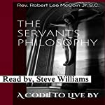 The Servant's Philosophy: A Code to Live By   Rev. Robert Lee McCoin Jr. S.C.
