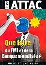 Que faire du FMI et de la Banque mondiale ? par Attac