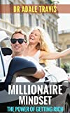 Millionaire Mindset: The Power of Getting Rich.