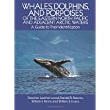 Whales, Dolphins, and Porpoises: of the Eastern North Pacific and Adjacent Arctic Waters, A Guide to Their Identification
