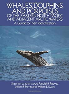 Whales Dolphins And Porpoises Of The Eastern North Pacific And Adjacent Arctic Waters A Guide To Their Identification
