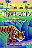 Tigerland and Other Unintended Destinations, Eric Dinerstein, 1559635789
