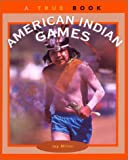 American Indian Games, Jay Miller and Andrew Santella, 0613372662