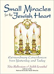 Small Miracles For The Jewish Heart: Extraordinary Coincidences from Yesterday and Today