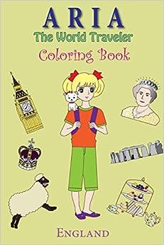 ARIA The World Traveler Coloring Book: England: Volume 1