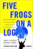 img - for Five Frogs on a Log: A CEO's Field Guide to Accelerating the Transition in Mergers, Acquisitions & Gut Wrenching Change book / textbook / text book