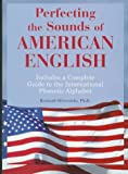 Perfecting the Sounds of American English : Includes a Complete Guide to the International Phonetic Alphabet, Silverstein, Bernard, 084420479X