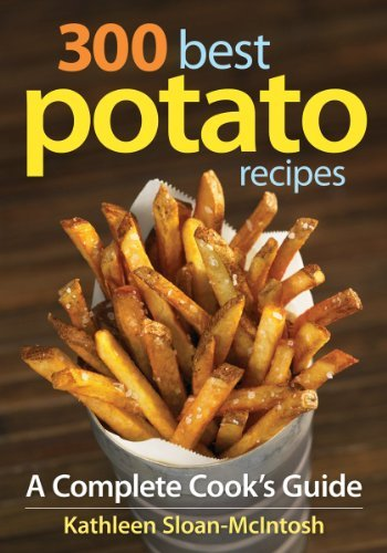 300 Best Potato Recipes: A Complete Cook#039s Guide