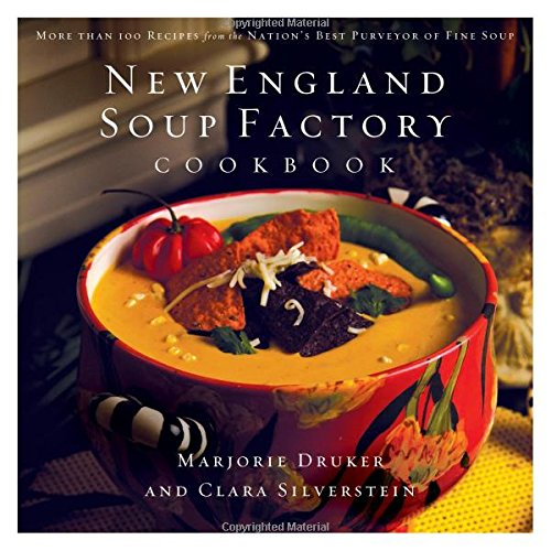 New England Soup Factory Cookbook: More Than 100 Recipes from the Nation's Best Purveyor of Fine Soup by Marjorie Druker, Clara Silverstein