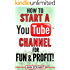 How to Start a YouTube Channel for Fun & Profit (2017)